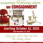 Accepting HOLIDAY decor consignments starting October 12, 2015!