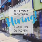 Hiring Full Time Front Desk at our Hamilton store!